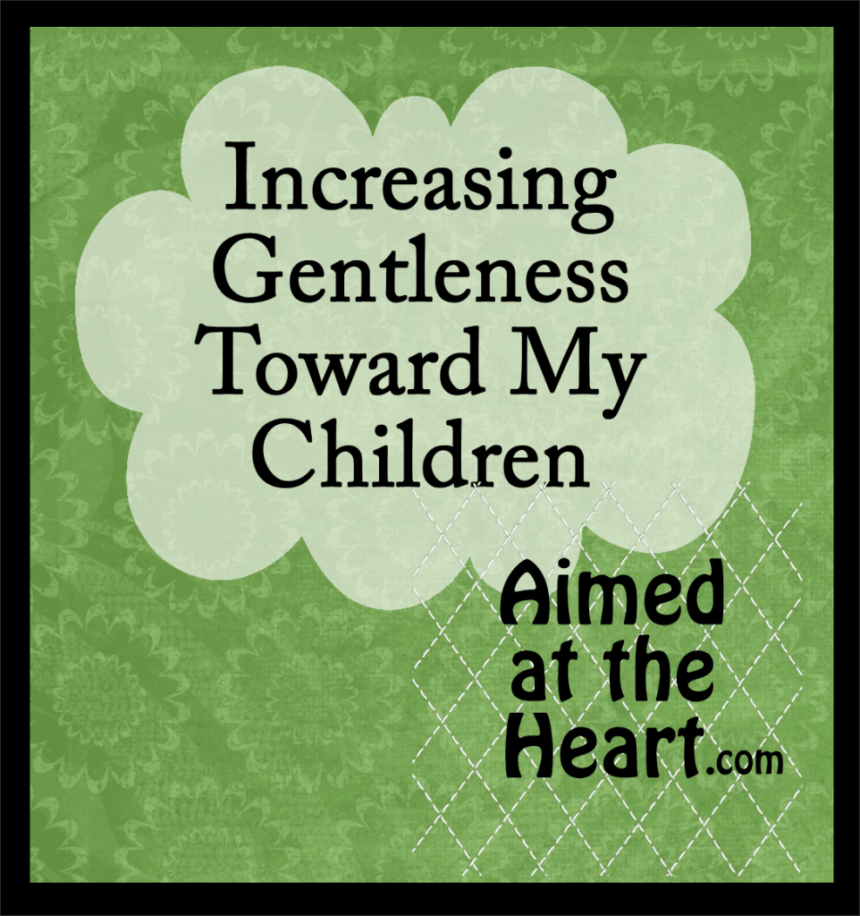 A simple way to increase the level of gentleness in your home and family - Aimed at the Heart