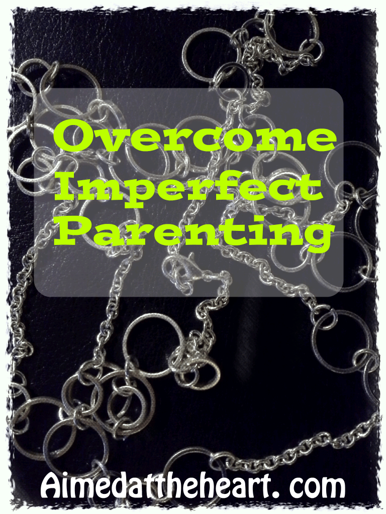 There is hope! Overcome Imperfect Parenting.
