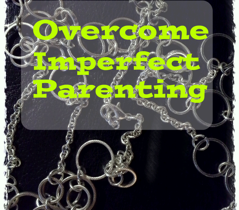O is for Overcome Imperfect Parenting