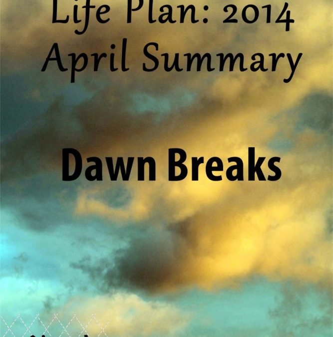 Life Plan 2014: April Summary