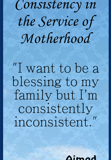 Consistency in the Service of Motherhood